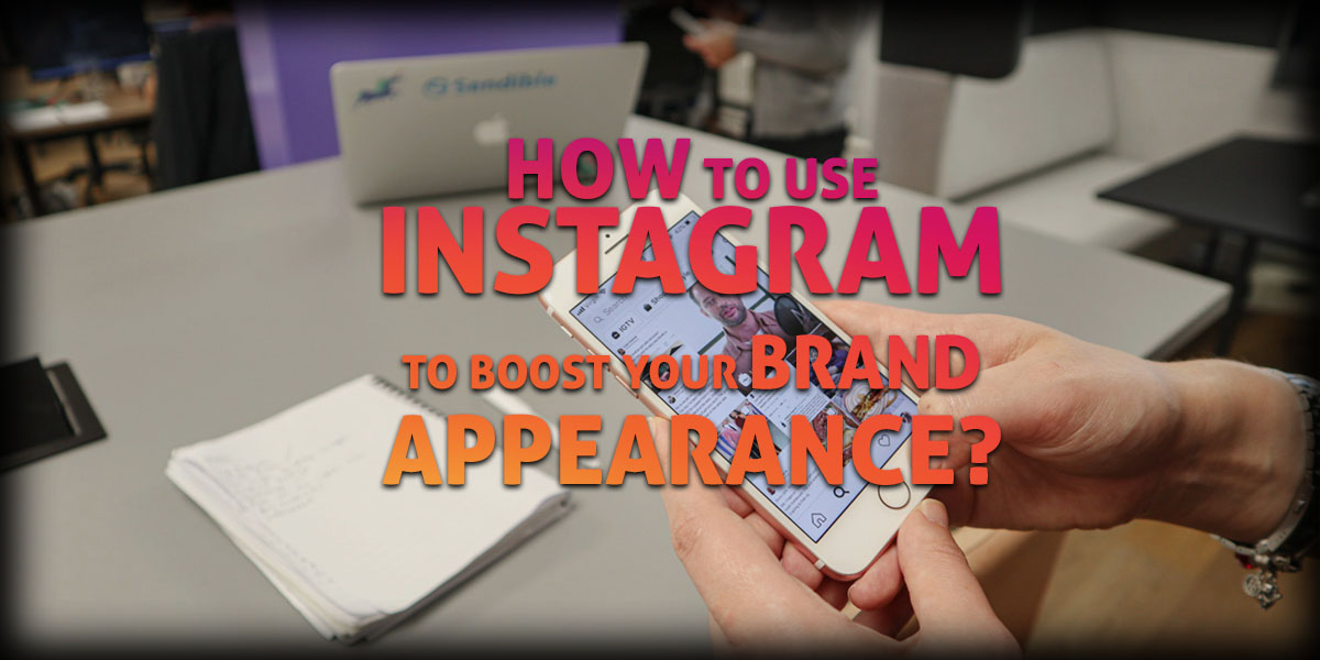 use instagram to boost your brand appearance